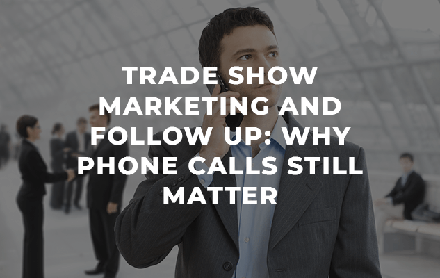 Trade Show Marketing and Follow Up: Why Phone Calls Still Matter