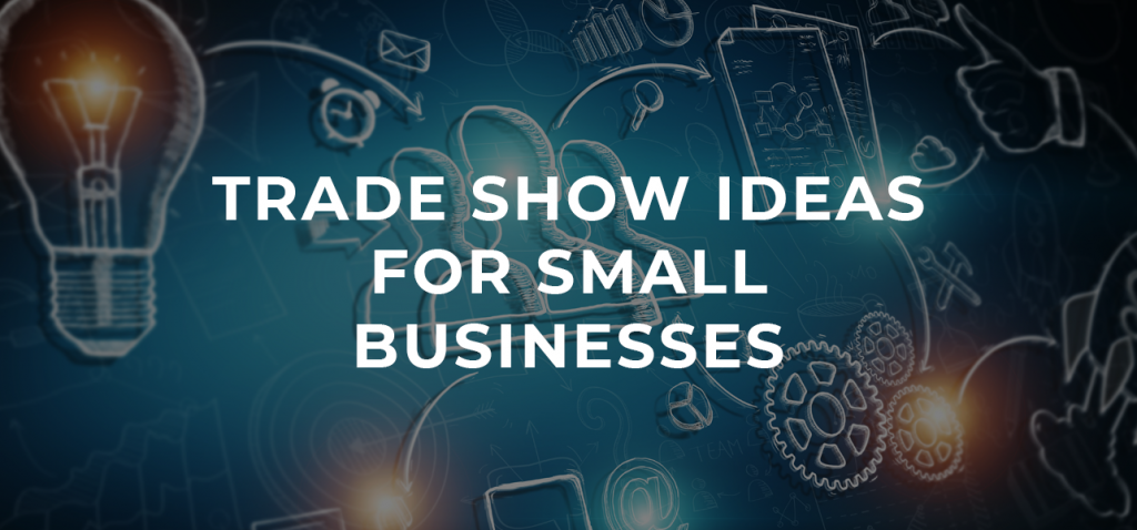 Trade Show Ideas for Small Businesses - Structure Exhibits