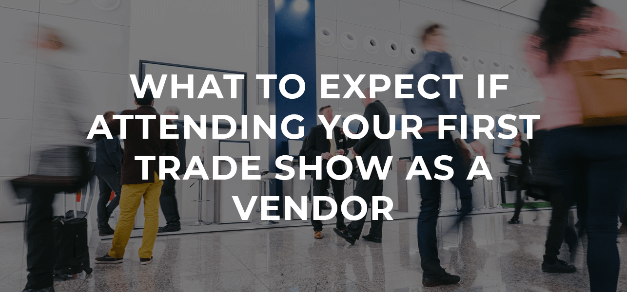 What to Expect if Attending Your First Trade Show as a